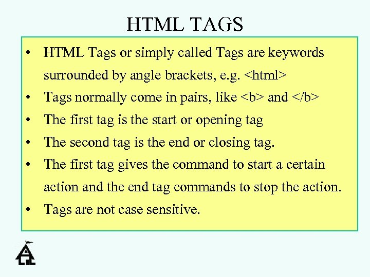 HTML TAGS • HTML Tags or simply called Tags are keywords surrounded by angle