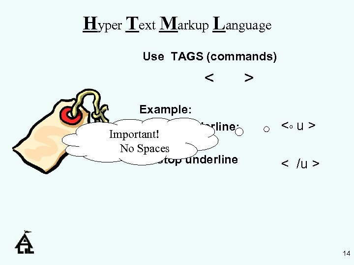 Hyper Text Markup Language Use TAGS (commands) < Example: to start underline: Important! No