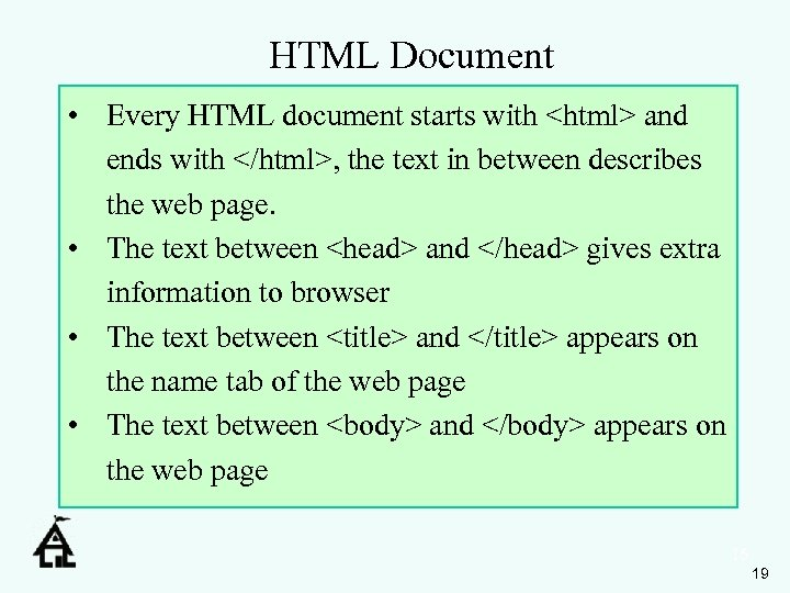 HTML Document • Every HTML document starts with <html> and ends with </html>, the