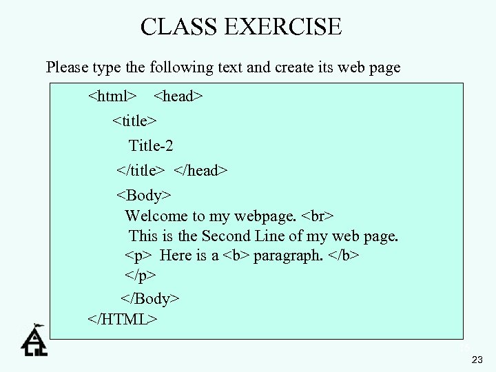CLASS EXERCISE Please type the following text and create its web page <html> <head>