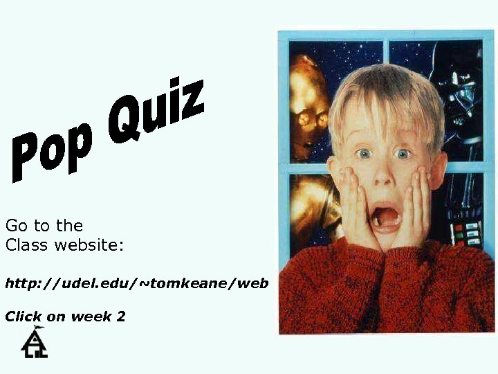 Go to the Class website: http: //udel. edu/~tomkeane/web Click on week 2