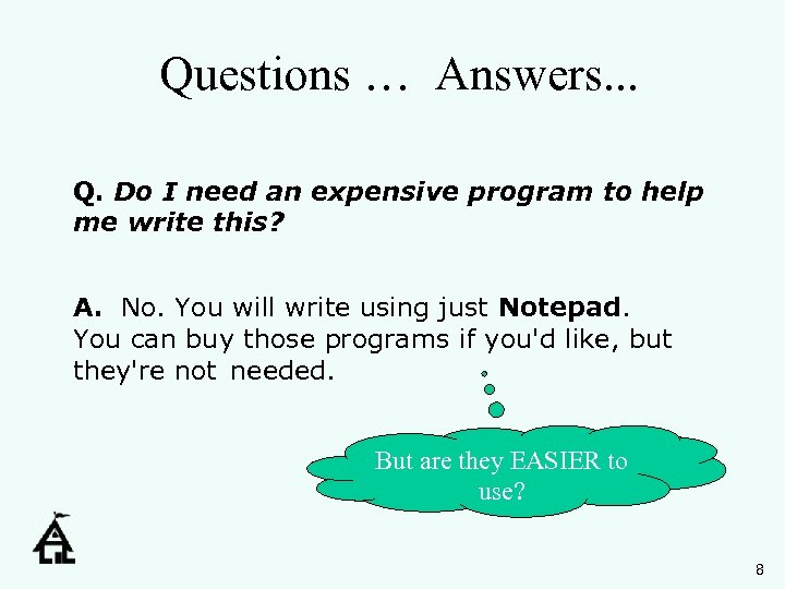 Questions … Answers. . . Q. Do I need an expensive program to help