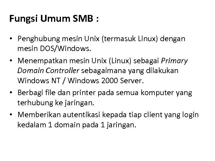 Fungsi Umum SMB : • Penghubung mesin Unix (termasuk Linux) dengan mesin DOS/Windows. •
