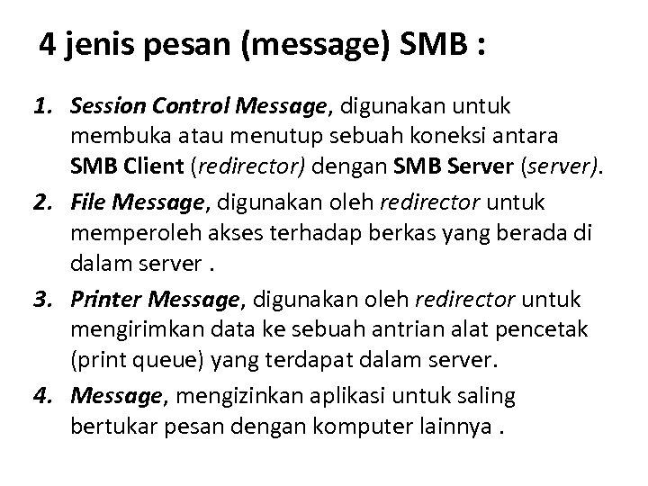 4 jenis pesan (message) SMB : 1. Session Control Message, digunakan untuk membuka atau
