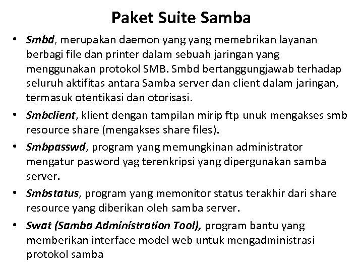 Paket Suite Samba • Smbd, merupakan daemon yang memebrikan layanan berbagi file dan printer