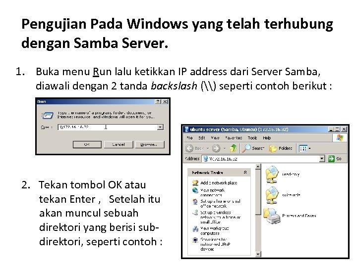 Pengujian Pada Windows yang telah terhubung dengan Samba Server. 1. Buka menu Run lalu