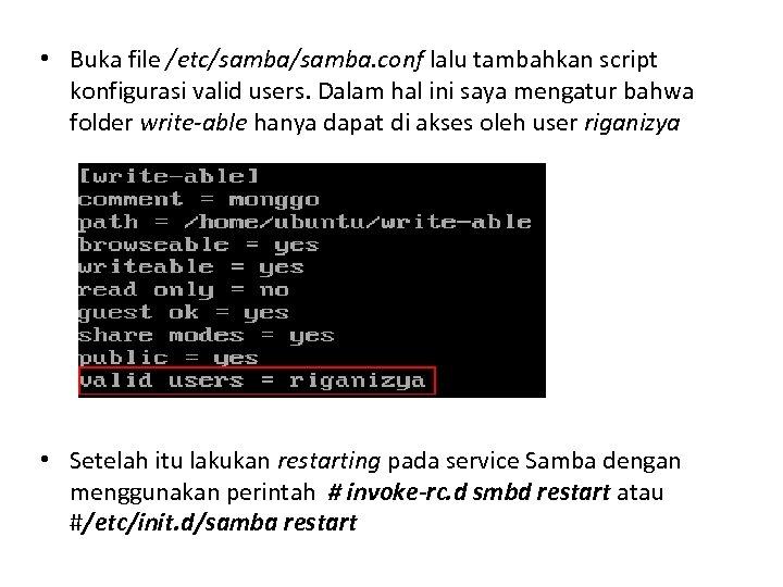 • Buka file /etc/samba. conf lalu tambahkan script konfigurasi valid users. Dalam hal