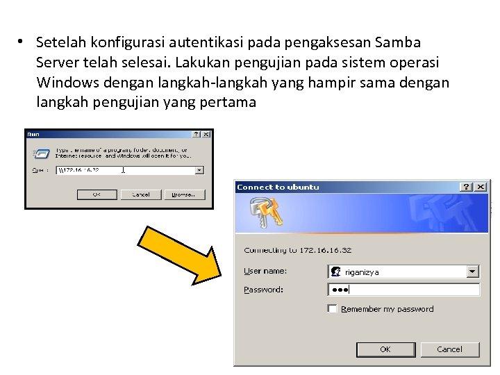 • Setelah konfigurasi autentikasi pada pengaksesan Samba Server telah selesai. Lakukan pengujian pada