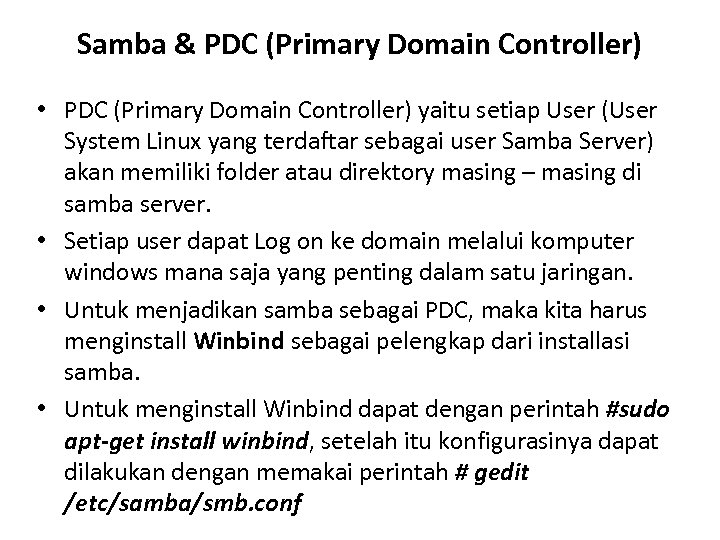 Samba & PDC (Primary Domain Controller) • PDC (Primary Domain Controller) yaitu setiap User