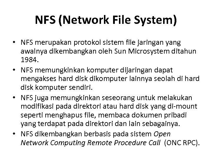 NFS (Network File System) • NFS merupakan protokol sistem file jaringan yang awalnya dikembangkan
