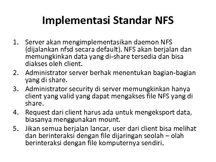 Implementasi Standar NFS 1. Server akan mengimplementasikan daemon NFS (dijalankan nfsd secara default). NFS