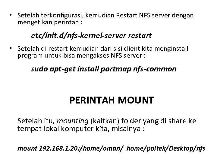 • Setelah terkonfigurasi, kemudian Restart NFS server dengan mengetikan perintah : etc/init. d/nfs-kernel-server