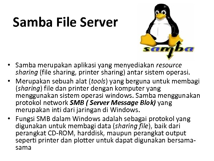 Samba File Server • Samba merupakan aplikasi yang menyediakan resource sharing (file sharing, printer
