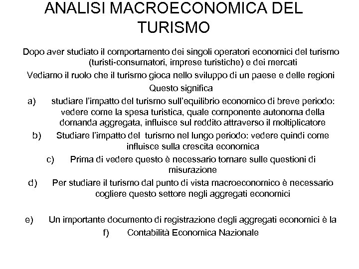 ANALISI MACROECONOMICA DEL TURISMO Dopo aver studiato il comportamento dei singoli operatori economici del