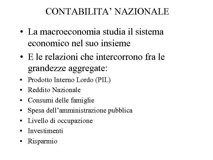 CONTABILITA' NAZIONALE • La macroeconomia studia il sistema economico nel suo insieme • E