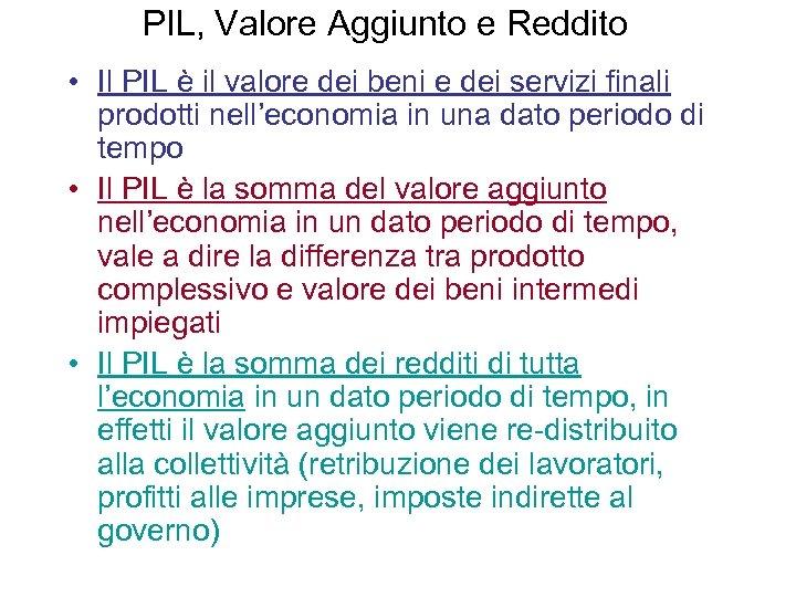 PIL, Valore Aggiunto e Reddito • Il PIL è il valore dei beni e