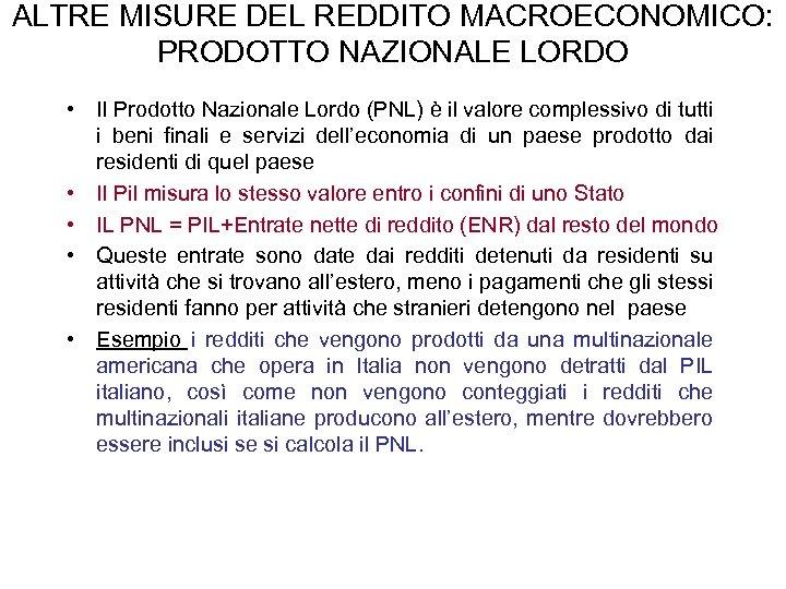 ALTRE MISURE DEL REDDITO MACROECONOMICO: PRODOTTO NAZIONALE LORDO • Il Prodotto Nazionale Lordo (PNL)