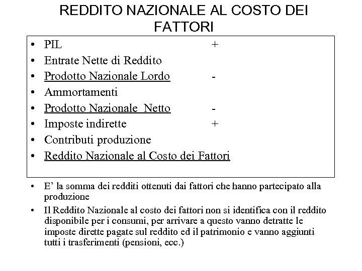 REDDITO NAZIONALE AL COSTO DEI FATTORI • • PIL + Entrate Nette di Reddito