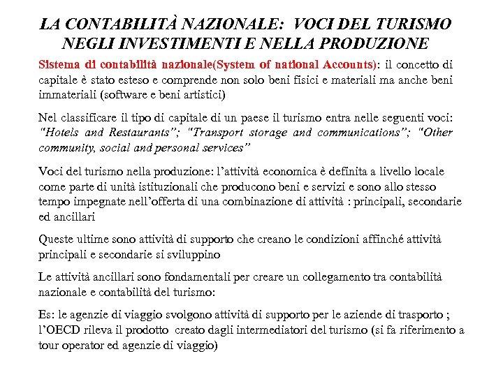 LA CONTABILITÀ NAZIONALE: VOCI DEL TURISMO NEGLI INVESTIMENTI E NELLA PRODUZIONE Sistema di contabilità
