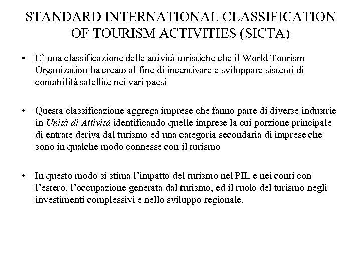 STANDARD INTERNATIONAL CLASSIFICATION OF TOURISM ACTIVITIES (SICTA) • E' una classificazione delle attività turistiche