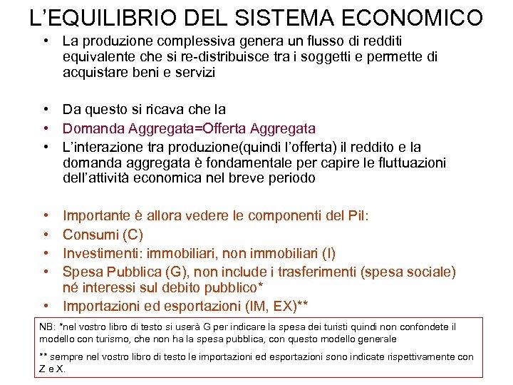L'EQUILIBRIO DEL SISTEMA ECONOMICO • La produzione complessiva genera un flusso di redditi equivalente