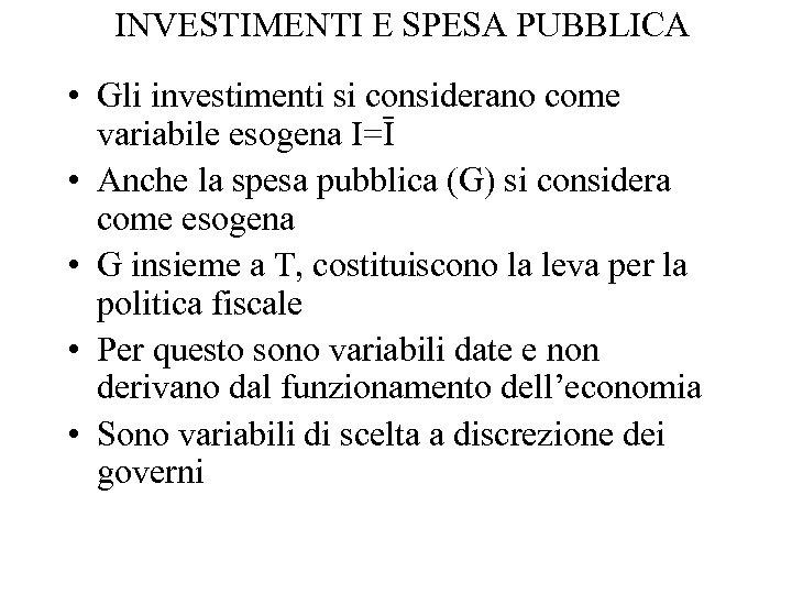 INVESTIMENTI E SPESA PUBBLICA • Gli investimenti si considerano come variabile esogena I=Ī •