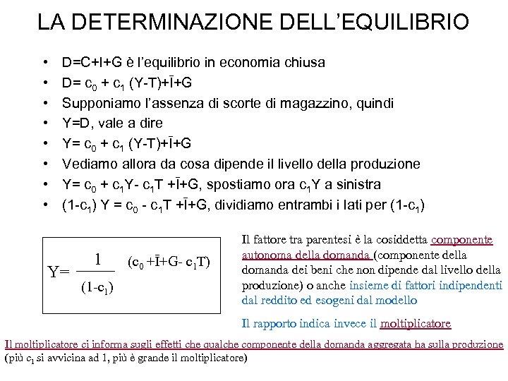 LA DETERMINAZIONE DELL'EQUILIBRIO • • D=C+I+G è l'equilibrio in economia chiusa D= c 0