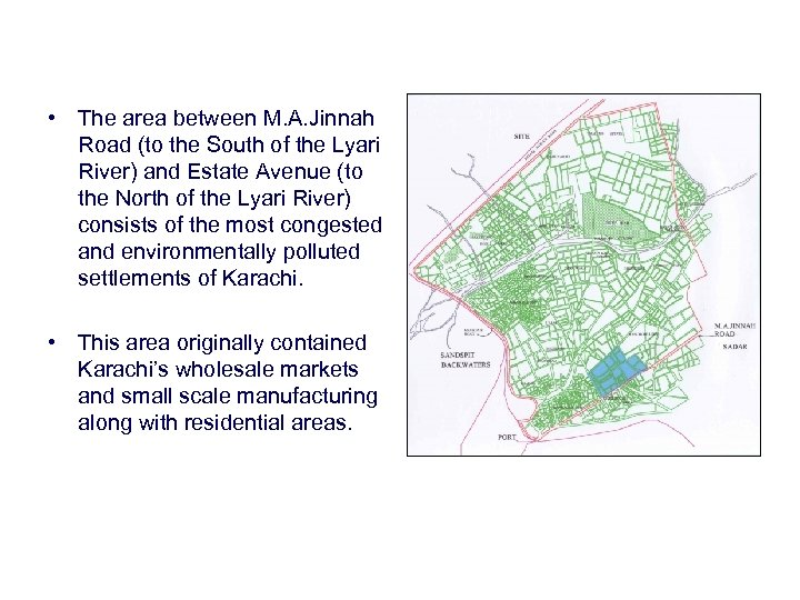 • The area between M. A. Jinnah Road (to the South of the