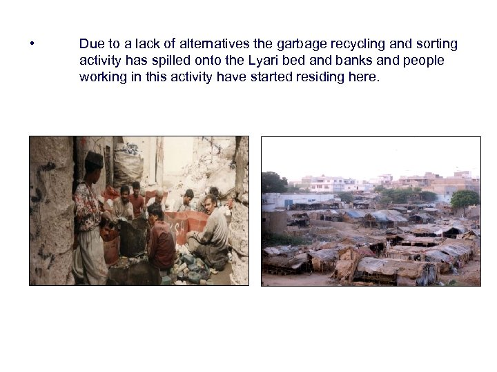• Due to a lack of alternatives the garbage recycling and sorting activity