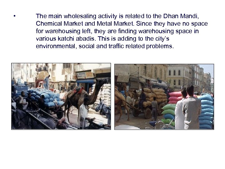 • The main wholesaling activity is related to the Dhan Mandi, Chemical Market