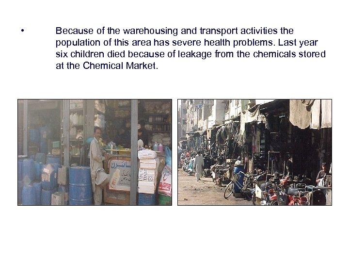 • Because of the warehousing and transport activities the population of this area