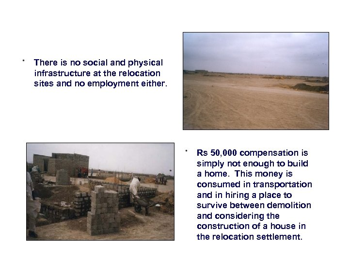 ˚ There is no social and physical infrastructure at the relocation sites and no
