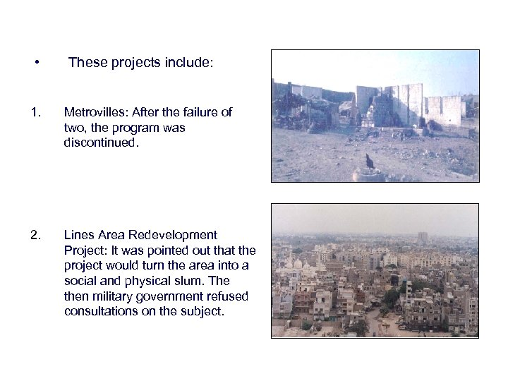 • These projects include: 1. Metrovilles: After the failure of two, the program