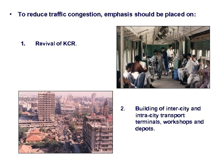 • To reduce traffic congestion, emphasis should be placed on: 1. Revival of
