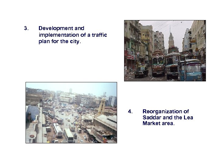 3. Development and implementation of a traffic plan for the city. 4. Reorganization of
