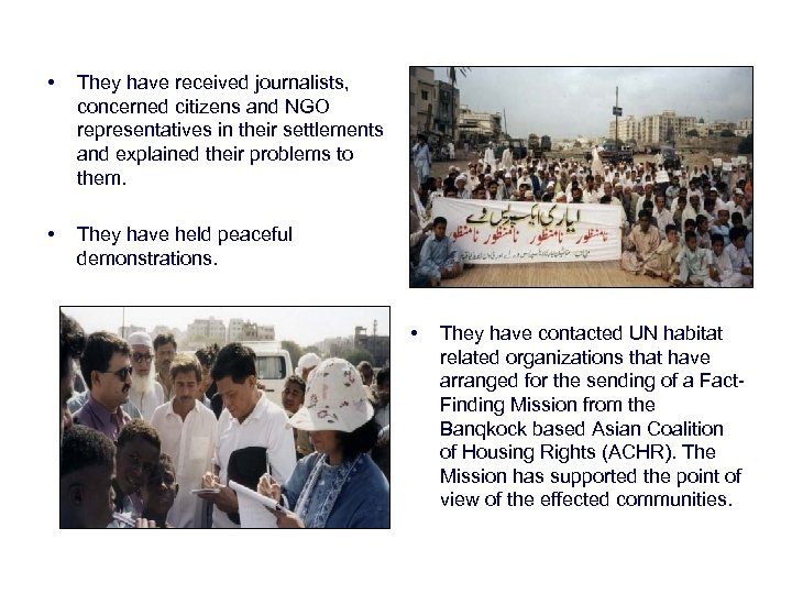 • They have received journalists, concerned citizens and NGO representatives in their settlements