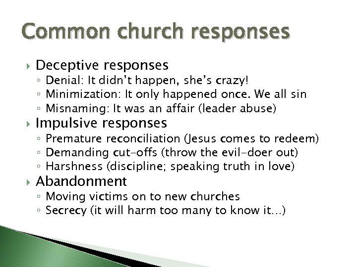 Common church responses Deceptive responses ◦ Denial: It didn't happen, she's crazy! ◦ Minimization:
