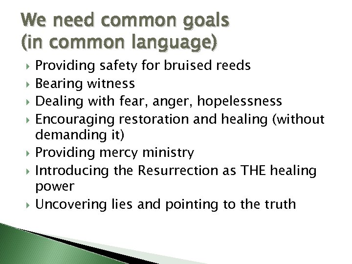 We need common goals (in common language) Providing safety for bruised reeds Bearing witness