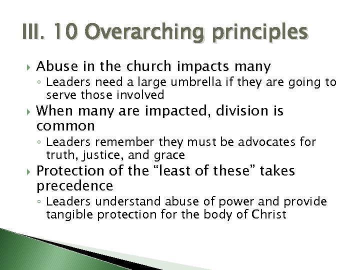 III. 10 Overarching principles Abuse in the church impacts many ◦ Leaders need a