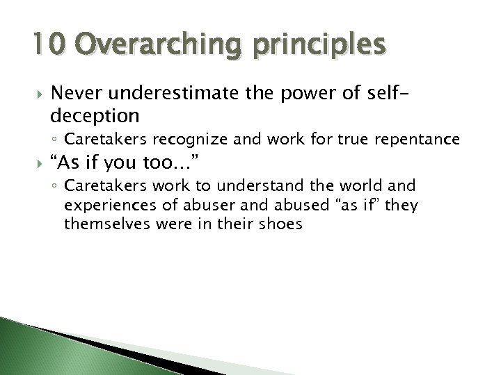10 Overarching principles Never underestimate the power of selfdeception ◦ Caretakers recognize and work