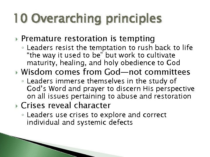 10 Overarching principles Premature restoration is tempting Wisdom comes from God—not committees Crises reveal