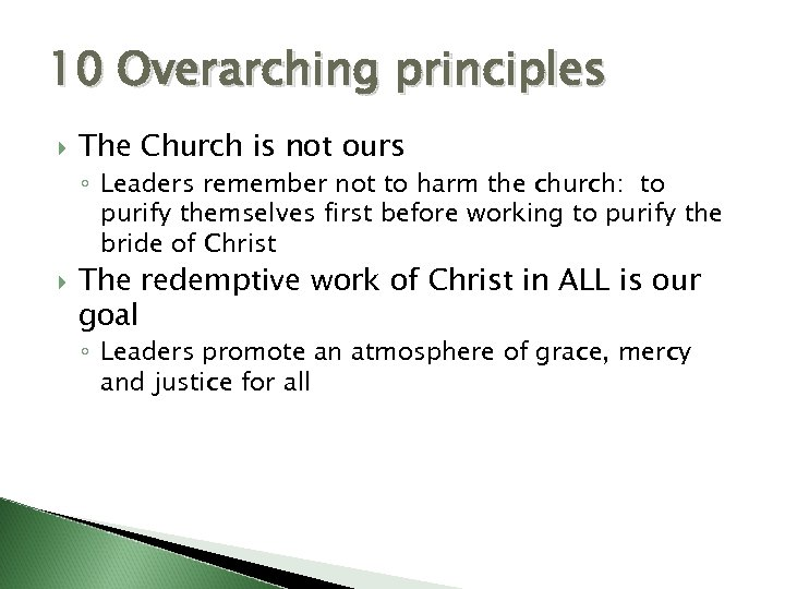 10 Overarching principles The Church is not ours ◦ Leaders remember not to harm