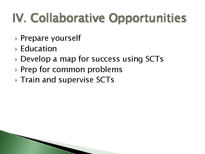 IV. Collaborative Opportunities Prepare yourself Education Develop a map for success using SCTs Prep