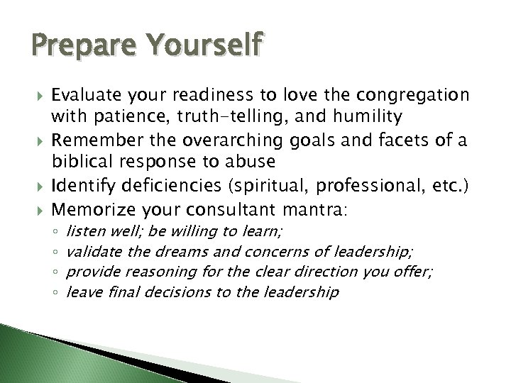 Prepare Yourself Evaluate your readiness to love the congregation with patience, truth-telling, and humility