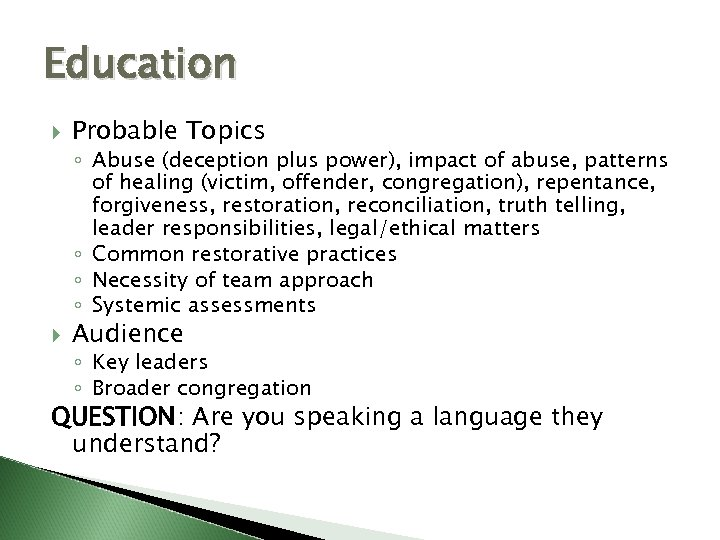 Education Probable Topics ◦ Abuse (deception plus power), impact of abuse, patterns of healing