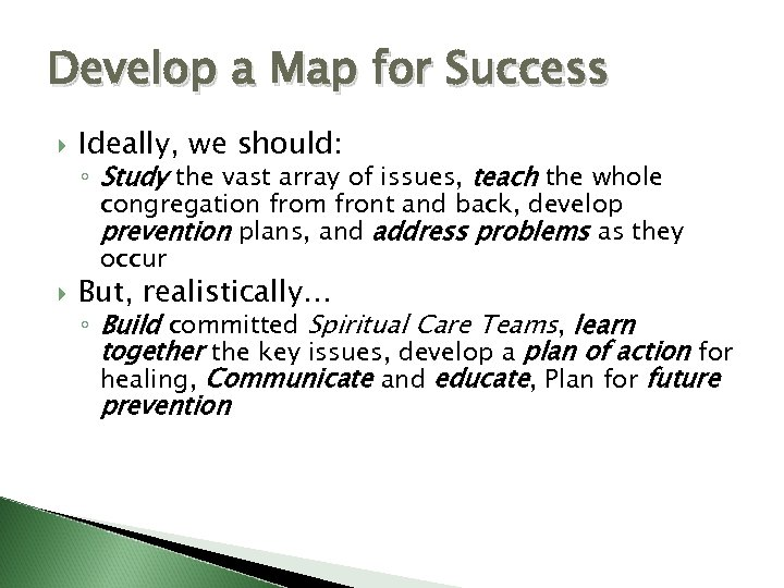Develop a Map for Success Ideally, we should: But, realistically… ◦ Study the vast