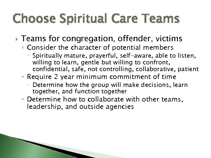 Choose Spiritual Care Teams for congregation, offender, victims ◦ Consider the character of potential