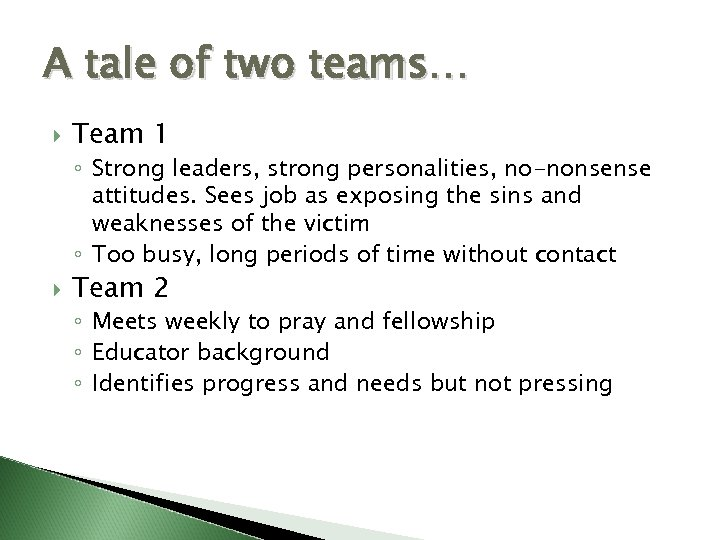 A tale of two teams… Team 1 ◦ Strong leaders, strong personalities, no-nonsense attitudes.