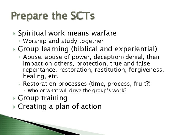 Prepare the SCTs Spiritual work means warfare Group learning (biblical and experiential) ◦ Worship