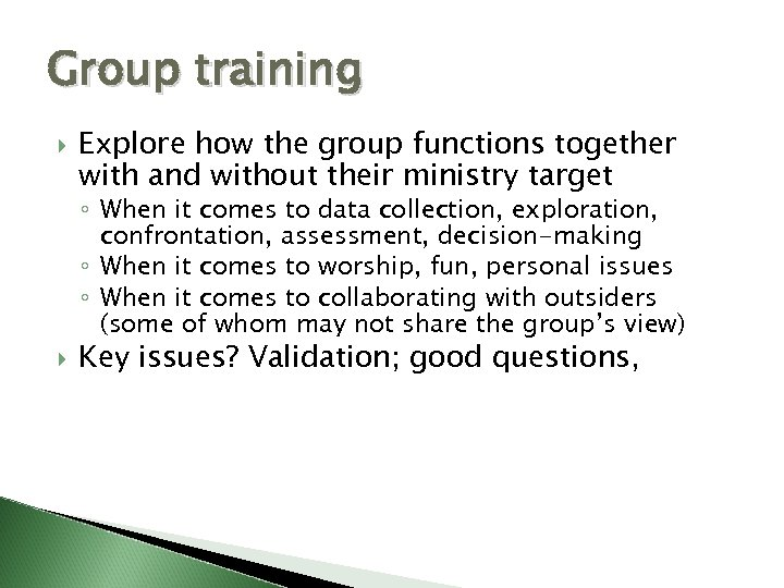 Group training Explore how the group functions together with and without their ministry target